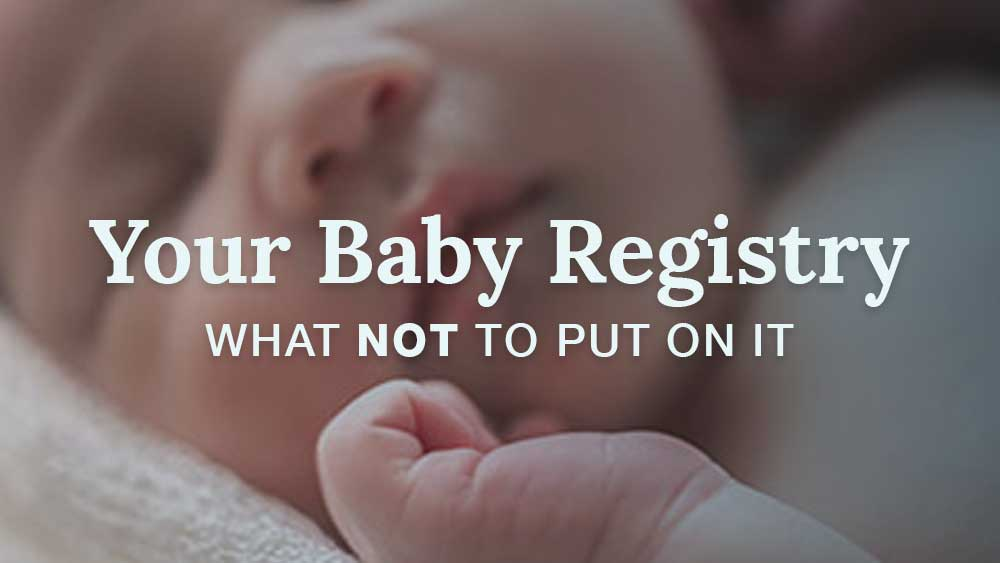 your baby registry what not to put on it
